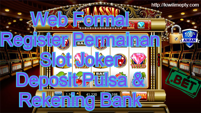 Web Formal Register Permainan Slot Joker Deposit Pulsa & Rekening Bank