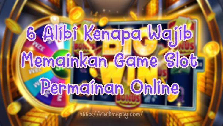 6 Alibi Kenapa Wajib Memainkan Game Slot Permainan Online