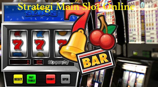 Strategi Main Slot Online
