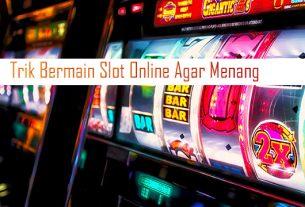 Trik Bermain Slot Online Agar Menang