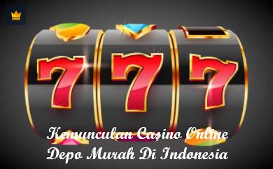 Kemunculan Casino Online Depo Murah Di Indonesia