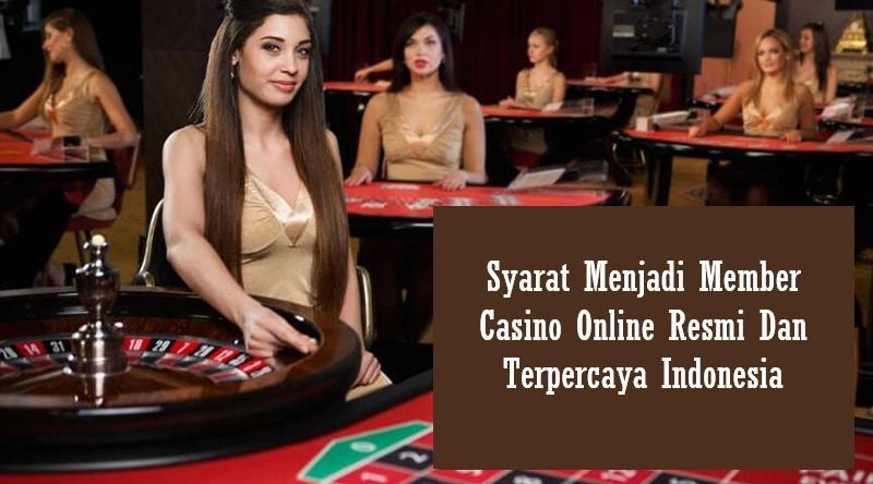 Syarat Menjadi Member Casino Online Resmi Dan Terpercaya Indonesia