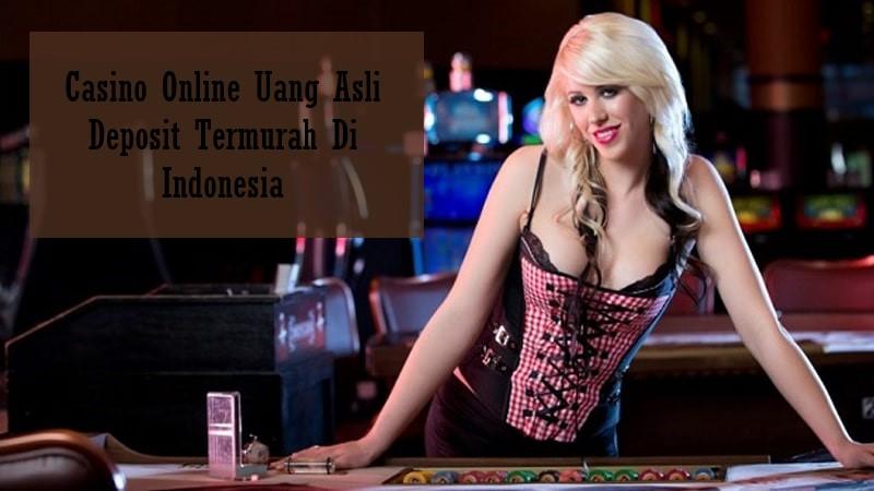 Casino Online Uang Asli Deposit Termurah Di Indonesia